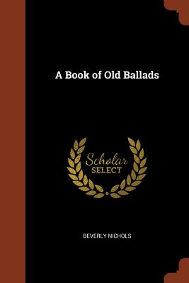 A Book of Old Ballads - Nichols, Beverly