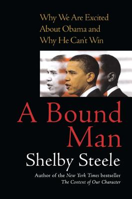 A Bound Man: Why We Are Excited about Obama and Why He Can't Win - Steele, Shelby