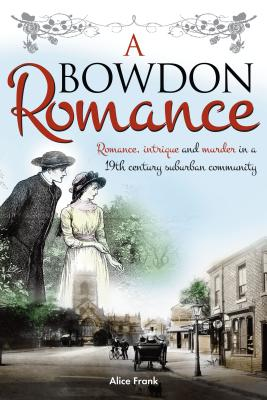 A Bowdon Romance: Romance, Intrigue and Murder in a 19th Century Suburban Community. - Frank, MS Alice
