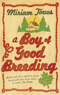 A Boy of Good Breeding - Toews, Miriam