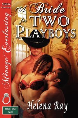 A Bride for Two Playboys [The Male Order, Texas Collection] [The Helena Ray Collection] (Siren Publishing Menage Everlasting) - Ray, Helena
