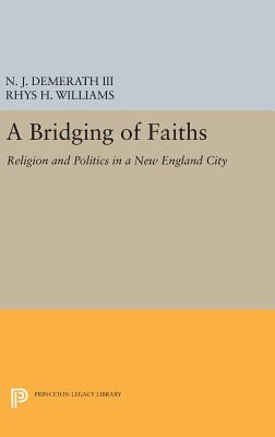 A Bridging of Faiths: Religion and Politics in a New England City - Demerath, N. J., III, and Williams, Rhys H.