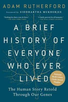 A Brief History of Everyone Who Ever Lived: The Human Story Retold Through Our Genes - Rutherford, Adam, and Mukherjee, Siddhartha (Foreword by)