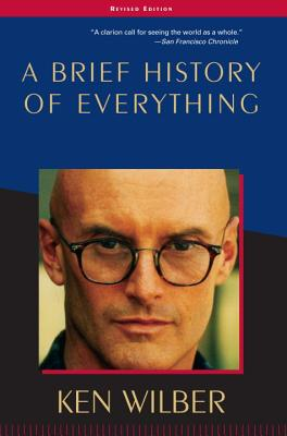 A Brief History of Everything - Wilber, Ken, and Schwartz, Tony (Foreword by)