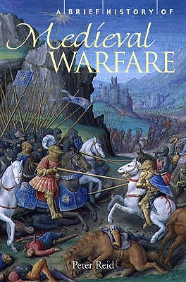 A Brief History of Medieval Warfare - Reid, Peter