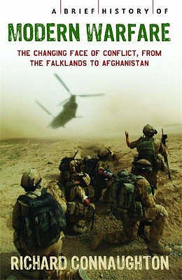 A Brief History of Modern Warfare: The changing face of conflict, from the Falklands to Afghanistan - Connaughton, Richard