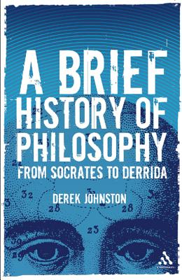 A Brief History of Philosophy: From Socrates to Derrida - Johnston, Derek