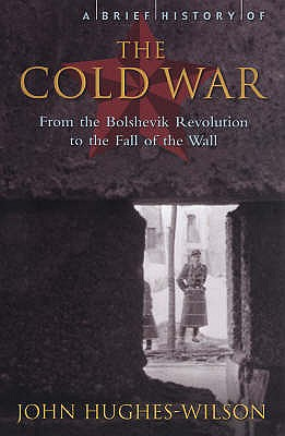 A Brief History of the Cold War - Hughes-Wilson, John
