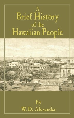 A Brief History of the Hawaiian People - Alexander, W D