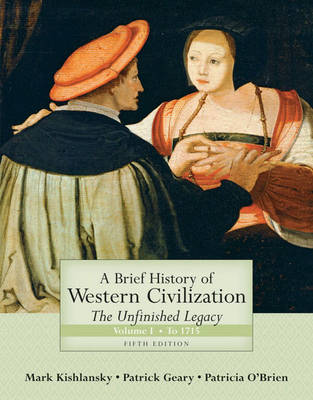 A Brief History of Western Civilization: The Unfinished Legacy, Volume I (to 1715) - Kishlansky, Mark A, and Geary, Patrick, and O'Brien, Patricia