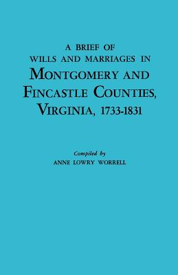 A Brief History of Wills and Marriages in Montgomery and Fincastle Counties, Virginia, 1733-1831 - Worrell, Anne Lowry (Compiled by)