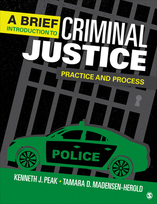 A Brief Introduction to Criminal Justice: Practice and Process - Peak, Kenneth J, and Herold, Tamara D
