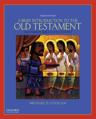 A Brief Introduction to the Old Testament: The Hebrew Bible in Its Context - Coogan, Michael D, PhD