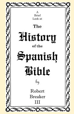 A Brief Look at the History of the Spanish Bible - Breaker, Robert, III