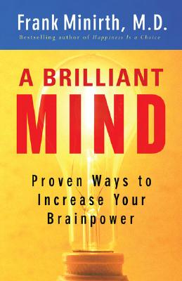 A Brilliant Mind: Proven Ways to Increase Your Brainpower - Minirth, Frank B, Dr., PH.D.