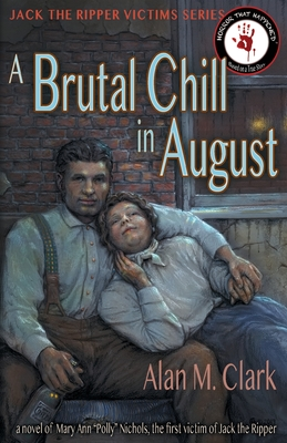 A Brutal Chill in August: A Novel of Polly Nichols, the First Victim of Jack the Ripper -