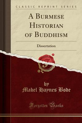 A Burmese Historian of Buddhism: Dissertation (Classic Reprint) - Bode, Mabel Haynes