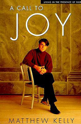 A Call to Joy: Living in the Presence of God - Kelly, Matthew