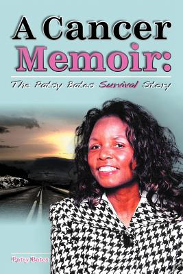 A Cancer Memoir: The Patsy Bates Survival Story - Bates, Patsy