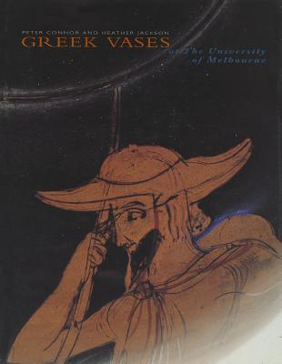 A Catalogue of the Greek Vases in the Collection of the University of Melbourne - Connor, Peter, and Jackson, Heather