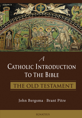 A Catholic Introduction to the Bible: The Old Testament - Pitre, Brant, and Bergsma, John