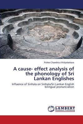 A Cause- Effect Analysis of the Phonology of Sri Lankan Englishes - Widyalankara Rohini Chandrica