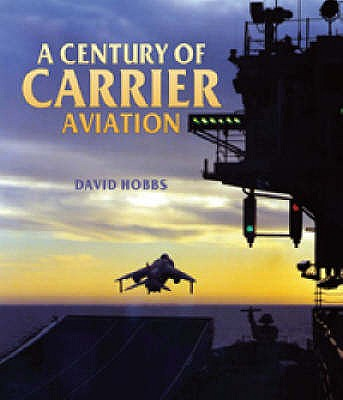 A Century of Carrier Aviation - Hobbs, David
