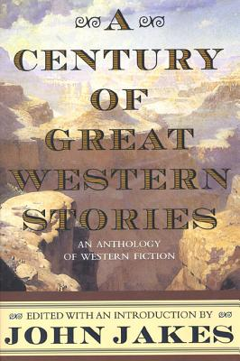 A Century of Great Western Stories - Jakes, John (Editor)