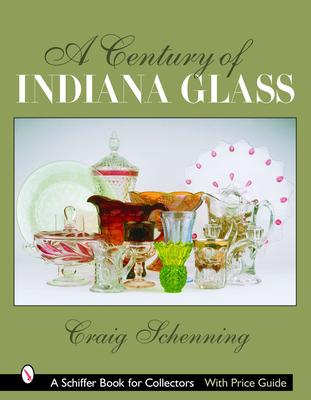 A Century of Indiana Glass - Schenning, Craig