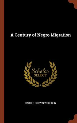 A Century of Negro Migration - Woodson, Carter Godwin