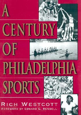 A Century of Philadelphia Sports - Westcott, Rich
