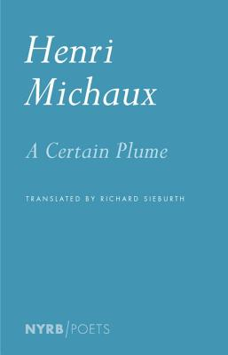 A Certain Plume - Michaux, Henri, and Sieburth, Richard (Translated by), and Durrell, Lawrence (Preface by)