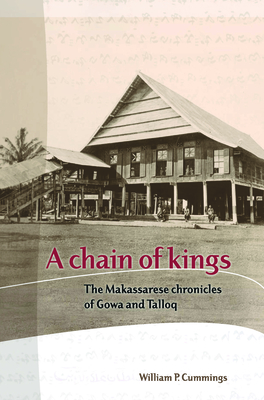 A Chain of Kings: The Makassarese Chronicles of Gowa and Talloq - Cummings, William