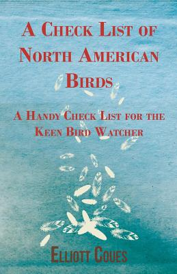 A Check List of North American Birds - A Handy Check List for the Keen Bird Watcher - Coues, Elliott