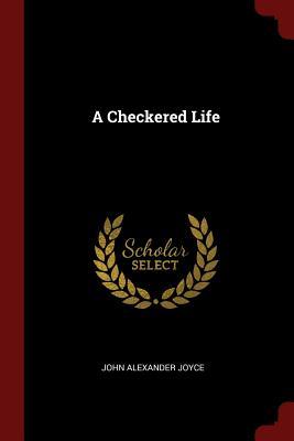 A Checkered Life - Joyce, John Alexander