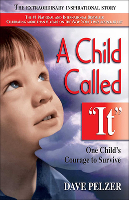 """A Child Called """"It"""": One Child's Courage to Survive - Pelzer, Dave"""