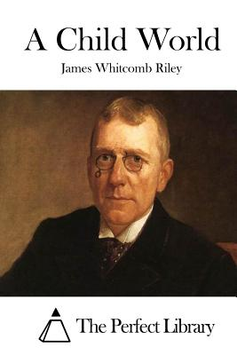 A Child World - Riley, James Whitcomb, and The Perfect Library (Editor)