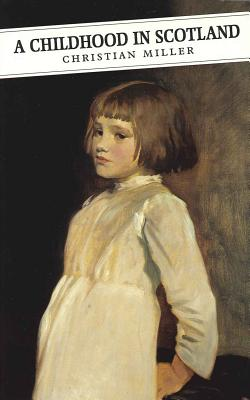 A Childhood in Scotland - Miller, Christian, and Porter, Dorothy (Introduction by)