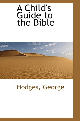 A Child's Guide to the Bible - George, Hodges