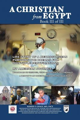 A Christian from Egypt: Life Story of a Neurosurgeon Pursuing the Dreams for Quintuple Certifications - Ghaly MD Facs, Ramsis F