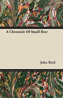 A Chronicle of Small Beer - Reid, John