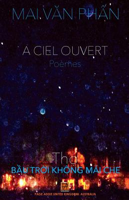 A Ciel Ouvert: Poemes - Phan, Mai Van, and Anh, Bui Thi Hoang (Translated by), and Maulpoix, Jean-Michel (Editor)