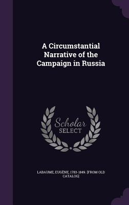 A Circumstantial Narrative of the Campaign in Russia - Labaume, Eugene 1783-1849 [From Old C (Creator)