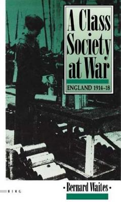 A Class Society at War: England, 1914-1918 - Waites, Bernard