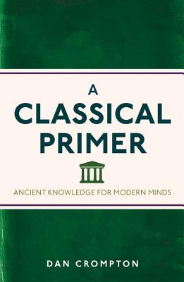 A Classical Primer: Ancient Knowledge for Modern Minds