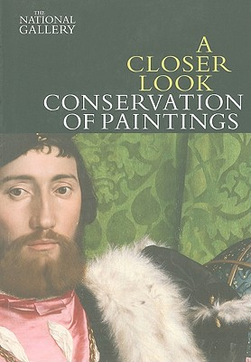 A Closer Look: Conservation of Paintings - Bomford, David, and Dunkerton, Jill (Contributions by), and Wyld, Martin (Contributions by)