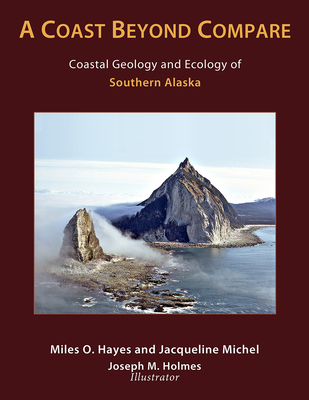 A Coast Beyond Compare: Coastal Geology and Ecology of Southern Alaska - Hayes, Miles O
