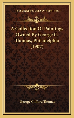 A Collection of Paintings Owned by George C. Thomas, Philadelphia (1907) - Thomas, George Clifford