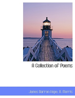 A Collection of Poems - Hope, James, and A Morris, Morris (Creator)