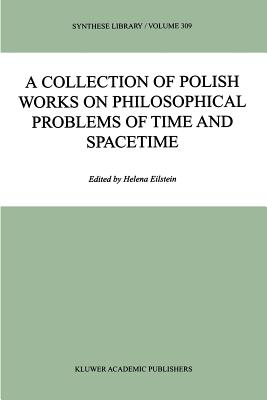 A Collection of Polish Works on Philosophical Problems of Time and Spacetime - Eilstein, Helena (Editor)